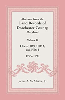 Abstracts from the Land Records of Dorchester County, Maryland, Volume K: 1795-1799