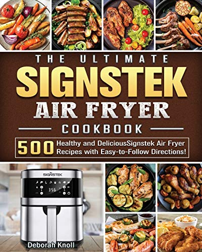 The Ultimate Signstek Air Fryer Cookbook: 500 Healthy and Delicious Signstek Air Fryer Recipes with Easy-to-Follow Directions!