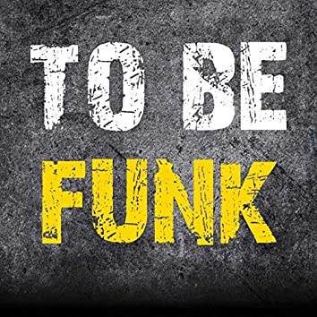 To Be Funk