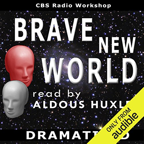 Brave New World (Dramatized)                   By:                                                                                                                                 Aldous Huxley                               Narrated by:                                                                                                                                 Aldous Huxley                      Length: 1 hr     298 ratings     Overall 4.0