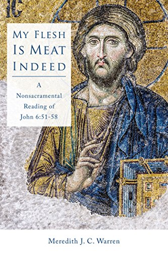 My Flesh Is Meat Indeed: A Nonsacramental Reading of John 6:51-58 (English Edition) PDF Books