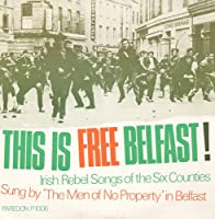 This Is Free Belfast!: Irish Rebel Songs of the Si