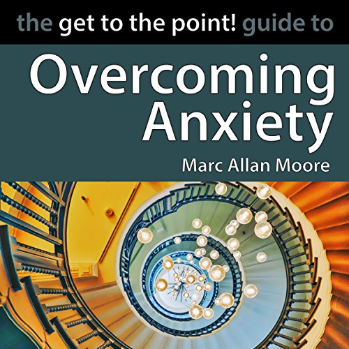 The Get to the Point! Guide to Overcoming Anxiety audiobook cover art