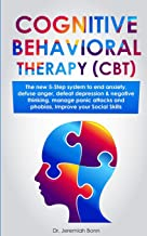 Cognitive Behavioral Therapy (CBT): The new 5-step system to end anxiety, defuse anger, defeat depression & negative thinking, manage panic attacks and phobias, improve your social skills.