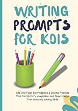 Writing Prompts For Kids: 101 One-Page Story Starters & Journal Prompts That Fire Up Kid's Imagination and Supercharge Their Narrative Writing Skills