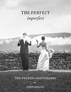 John Dolan: The Perfect Imperfect: The Wedding Photographs