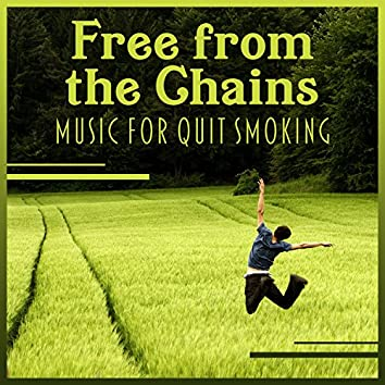 Free from the Chains – Music for Quit Smoking: Anti Stress Hypnosis, Relaxing New Age Ambient, Breaking Bad Habits, Calm Addiction Therapy