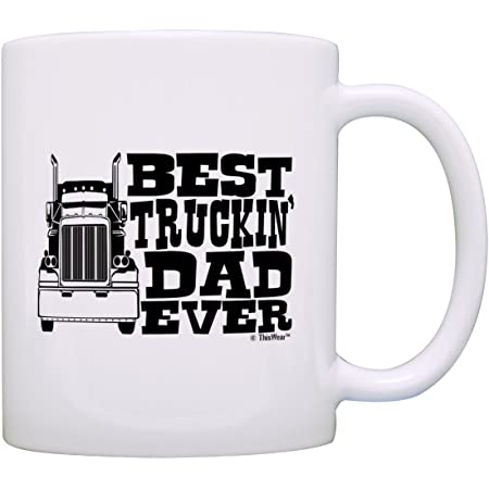 Amazon Com Father S Day Gift Best Truckin Dad Ever Truck Driver Trucker Gift Coffee Mug Tea Cup White Kitchen Dining