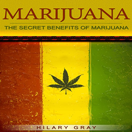 Marijuana: The Secret Benefits of Marijuana cover art
