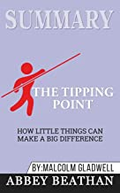 Summary of The Tipping Point: How Little Things Can Make a Big Difference by Malcolm Gladwell