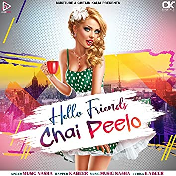 Hello Friends Chai Peelo