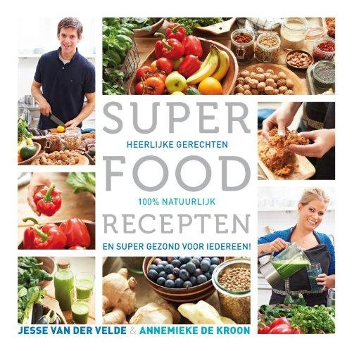 Superfood recepten: heerlijke gerechten, 100% natuurlijk en super gezond voor iedereen
