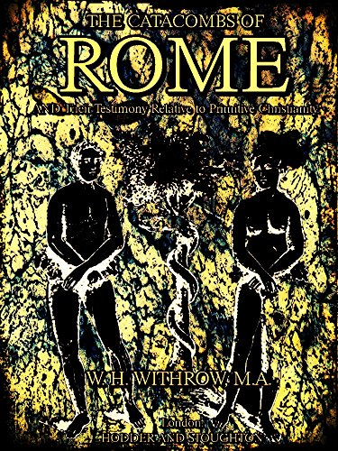 The Catacombs of Rome: and Their Testimony Relative to Primitive Christianity (Illustrations) (English Edition)