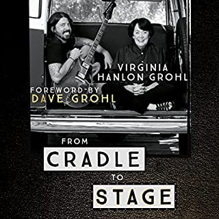 From Cradle to Stage     Stories from the Mothers Who Rocked and Raised Rock Stars              By:                                                                                                                                 Virginia Hanlon Grohl                               Narrated by:                                                                                                                                 Virginia Hanlon Grohl,                                                                                        Dave Grohl                      Length: 8 hrs and 15 mins     13 ratings     Overall 4.8