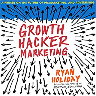 Growth Hacker Marketing     A Primer on the Future of PR, Marketing, and Advertising              Written by:                                                                                                                                 Ryan Holiday                               Narrated by:                                                                                                                                 Ryan Holiday                      Length: 2 hrs and 40 mins     Not rated yet     Overall 0.0