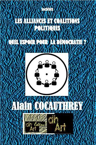 LES ALLIANCES ET COALITIONS POLITIQUES : QUEL ESPOIR POUR LA DÉMOCRATIE ? (French Edition)
