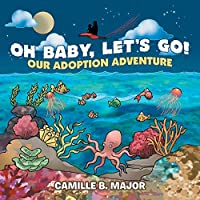 Oh Baby, Let's Go!: Our Adoption Adventure