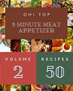 Oh! Top 50 5-Minute Meat Appetizer Recipes Volume 2: Welcome to 5-Minute Meat Appetizer Cookbook