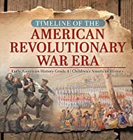 Timeline of the American Revolutionary War Era Early American History Grade 4 Children's American History