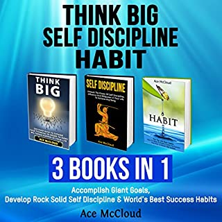 Think Big, Self Discipline, and Habit     3 Books in 1              By:                                                                                                                                 Ace McCloud                               Narrated by:                                                                                                                                 Joshua Mackey                      Length: 4 hrs and 14 mins     2 ratings     Overall 5.0