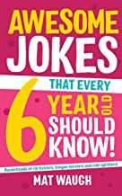 Awesome Jokes That Every 6 Year Old Should Know!: Bucketloads of rib ticklers, tongue..