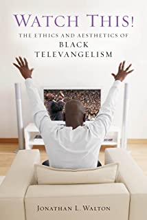 Watch This!: The Ethics and Aesthetics of Black Televangelism (Religion, Race, and Ethnicity)