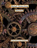 Metal Detecting Journal: Keep Track of Your Metal Detecting Adventures & Develop your Skills/Gift For Metal Detector and Coin Tracer.