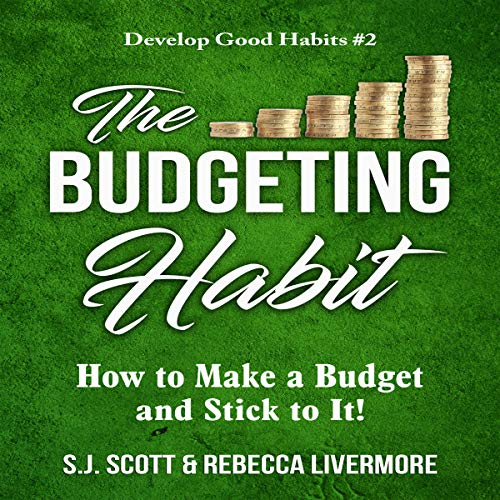 The Budgeting Habit: How to Make a Budget and Stick to It! cover art