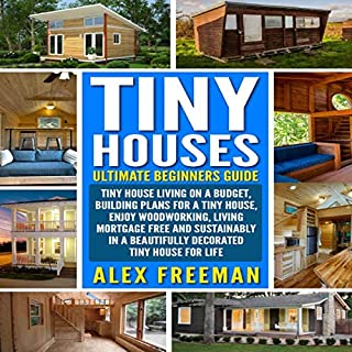 Tiny Houses: Ultimate Beginners Guide audiobook cover art