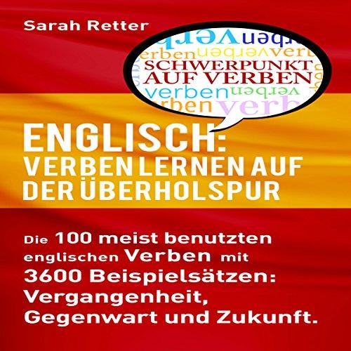 ENGLISCH: VERBEN LERNEN AUF DER ÜBERHOLSPUR: Die 100 meist benutzten englischen Verben mit 3600 Beispielsätzen: Vergangenheit, Gegenwart und Zukunft. Titelbild