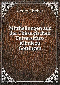 Paperback Mittheilungen Aus der Chirurgischen Universitats-Klinik Zu Gottingen [German] Book