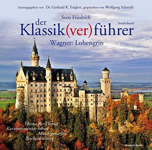 Der Klassik(ver)führer, Wagner: Lohengrin: Thema für Thema: Kurzkommentar hören, Musik genießen, Bescheid wissen