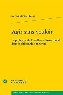 Agir sans vouloir: Le problème de l'intellectualisme moral dans la philosophie ancienne: 15