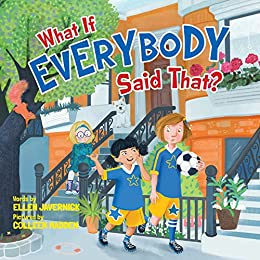 What If Everybody Said That? (What If Everybody? Book 2) by [Ellen Javernick, Colleen Madden]