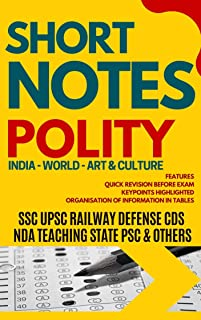 SHORT NOTES POLITY & CONSTITUTION: GENERAL KNOWLEDGE SERIES FOR ALL COMPETITIVE EXAMS : SSC UPSC CDS RAILWAY STATE PSCs TET ARMY NAVY POLICE TEACHING CLERK