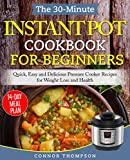 The 30-Minute Instant Pot Cookbook for Beginners: Quick, Easy and Delicious Pressure Cooker Recipes for Weight Loss and Health (Pressure Cooking Made Easy 1) (English Edition)