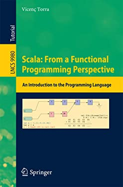 Scala: From a Functional Programming Perspective: An Introduction to the Programming Language (Lecture Notes in Computer Science Book 9980)