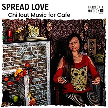 Spread Love - Chillout Music For Cafe
