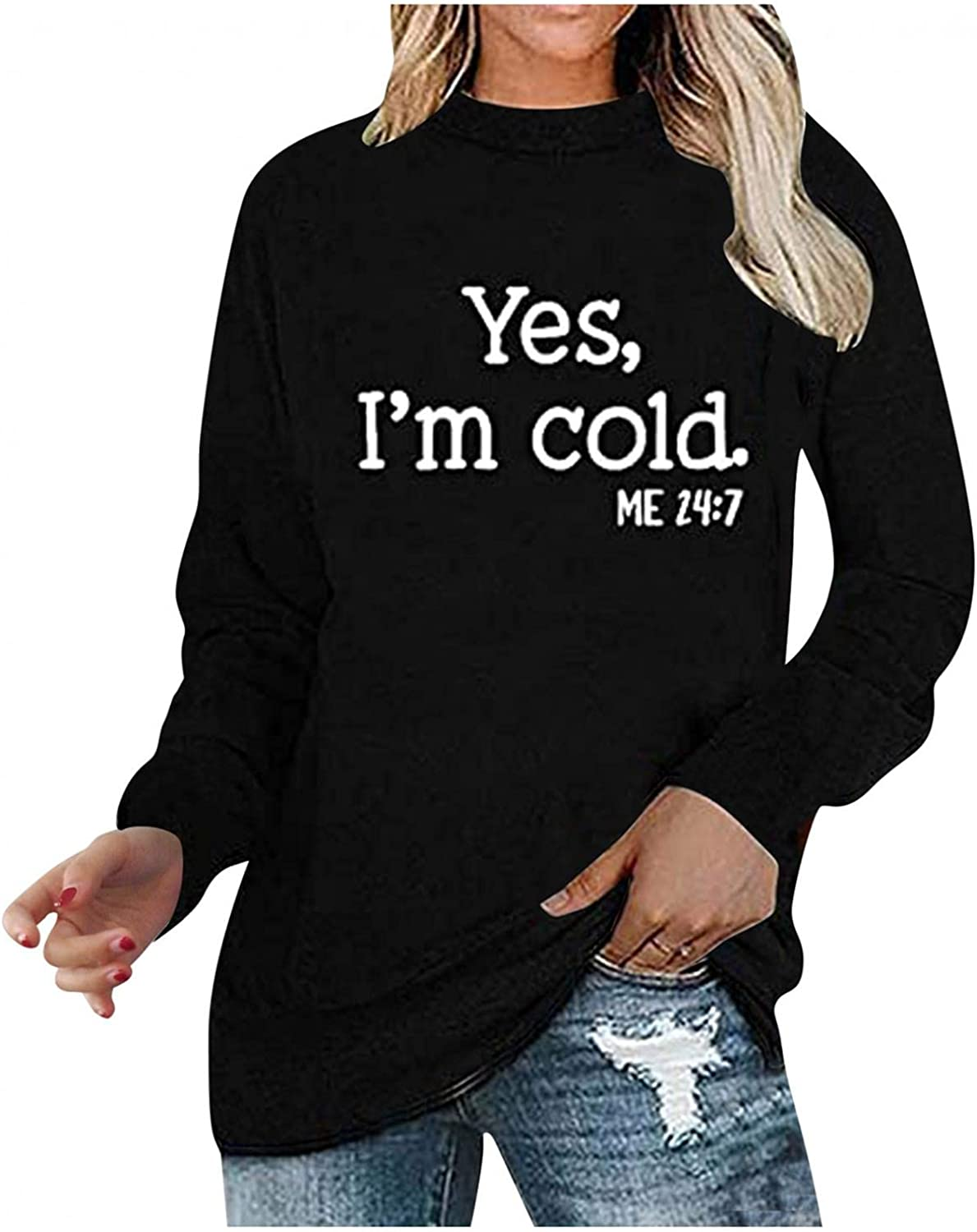 Yxiudeyyr Yes I'm Cold Me 24 7 Yes I'm Cold Sweatshirt,Women's Letter Graphic Tee Funny Long Sleeve Sweatshirt Pullover Tops