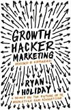 Growth Hacker Marketing: A Primer on the Future of PR, Marketing and Advertising [Lingua inglese]