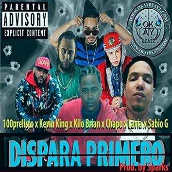 Dispara Primero (feat. Kevin King, Kilo Brian, Chapo, Lavia & Sabio G)