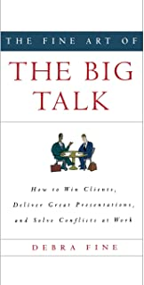The Fine Art of the Big Talk: How to Win Clients, Deliver Great Presentations, and Solve Conflicts at Work