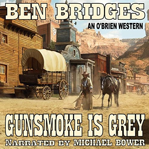 Gunsmoke Is Grey     An O'Brien Western, Book 11              By:                                                                                                                                 Ben Bridges                               Narrated by:                                                                                                                                 Michael Bower                      Length: 4 hrs and 31 mins     Not rated yet     Overall 0.0