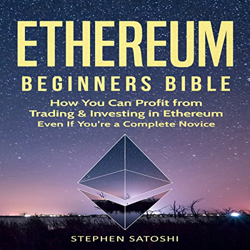 Ethereum: Beginners Bible     How You Can Profit from Trading & Investing in Ethereum, Even If You're a Complete Novice              By:                                                                                                                                 Stephen Satoshi                               Narrated by:                                                                                                                                 William Kenny                      Length: 1 hr and 17 mins     Not rated yet     Overall 0.0