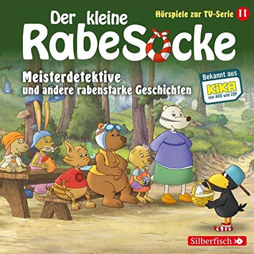 Meisterdetektive und andere rabenstarke Geschichten. Das Hörspiel zur TV-Serie: Der kleine Rabe Socke 11