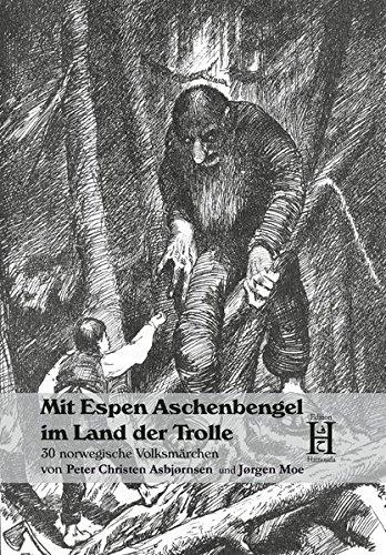 Mit Espen Aschenbengel im Land der Trolle: 30 norwegische Volksmärchen von Peter Christen Asbjørnsen und Jørgen Moe