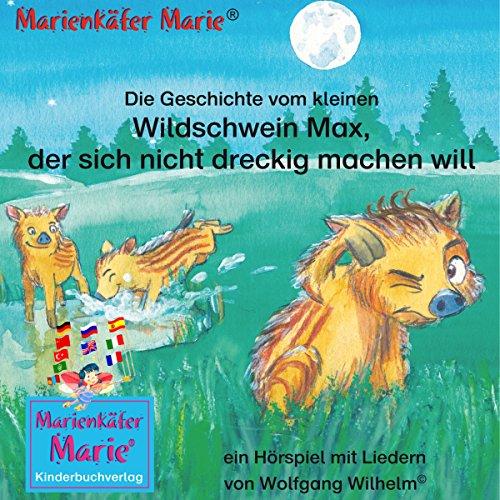 Die Geschichte vom kleinen Wildschwein Max, der sich nicht dreckig machen will Titelbild