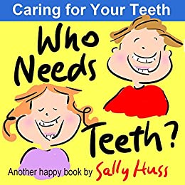 Who Needs Teeth? (Rhyming Children's Picture Book About Caring for Your Teeth) by [Sally Huss]