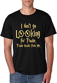 Men's T Shirt I Don't Go Looking for Trouble Finds Me Cool