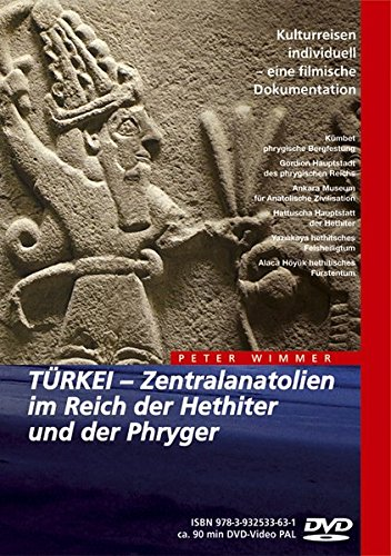 Türkei - Zentralanatolien im Reich der Hethiter und der Phryger